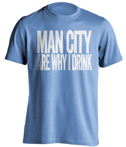 Man City Are Why I Drink - Manchester City FC T-Shirt