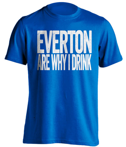 Everton Are Why I Drink Everton FC blue TShirt