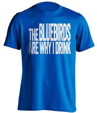 The Bluebirds Are Why I Drink Cardiff City FC blue TShirt