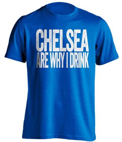 Chelsea Are Why I Drink Chelsea FC blue TShirt