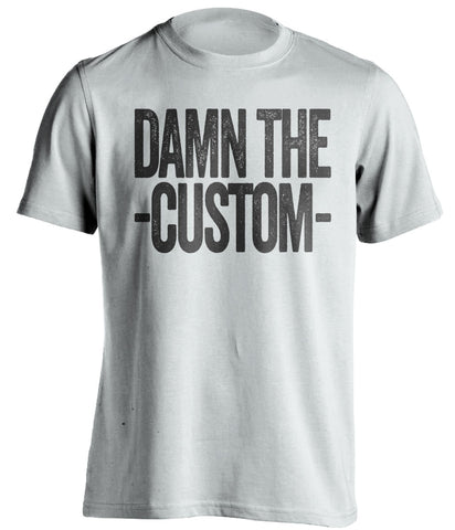 Damn the *BLANK* - Customized Haters Fan T-Shirt -Any Color Combination and Name You Want - Text Design - Beef Shirts