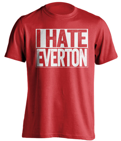 I Hate Everton Liverpool FC red TShirt