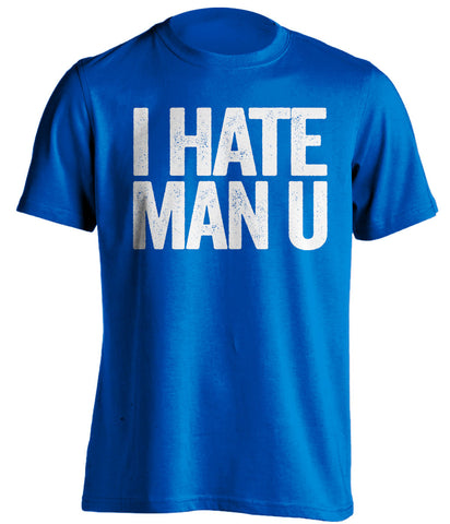 I Hate Man U Chelsea FC blue Shirt