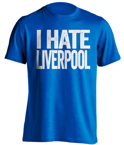 I Hate Liverpool Everton FC blue Shirt