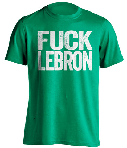 boston celtics green shirt fuck lebron white text uncensored