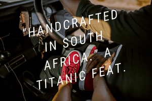 """Handcrafted in South Africa."" A titanic feat."