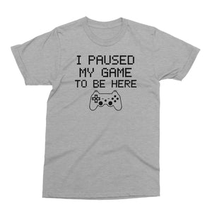 I Paused My Game To be Here T Shirt│Funny Video Gamer Apparel│Unisex Adult Sizes