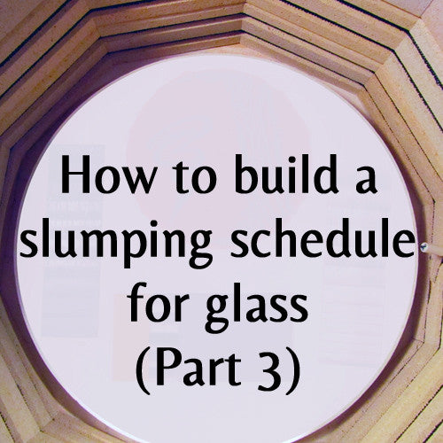 How to Build A Slumping Schedule for Glass
