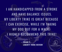 Liberty Trike has helped those with a mobility issues.