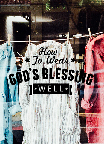 How to Wear God's Blessings Well