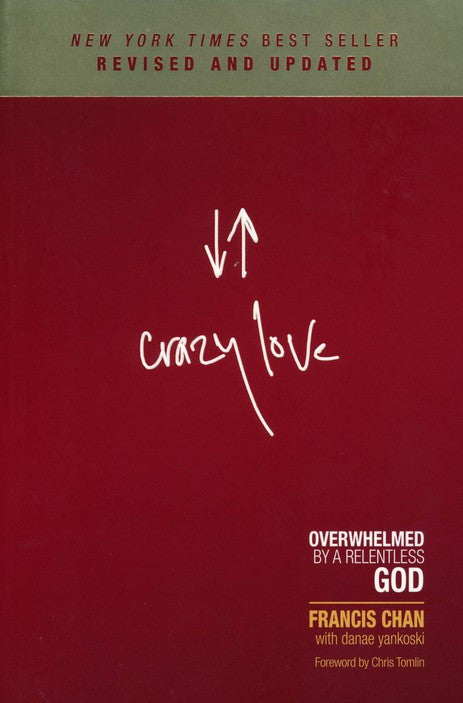 Crazy Love: Overwhelmed by a relentless God.
