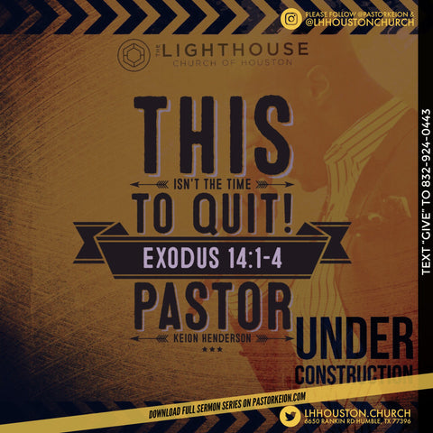 This Isn't The Time To Quit  #UnderConstruction Series by Pastor Keion Henderson  (mp3)
