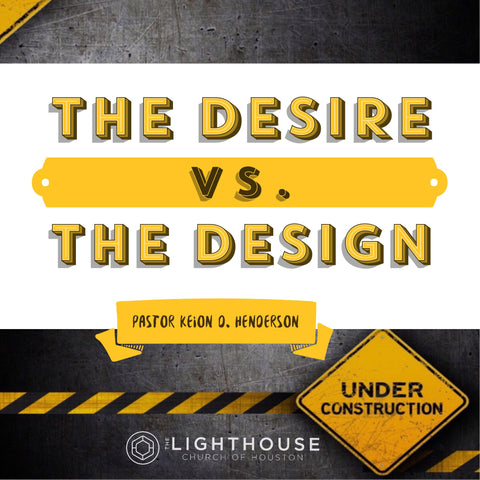 The Desire Vs The Design  #UnderConstruction Series by Pastor Keion Henderson  (mp3)