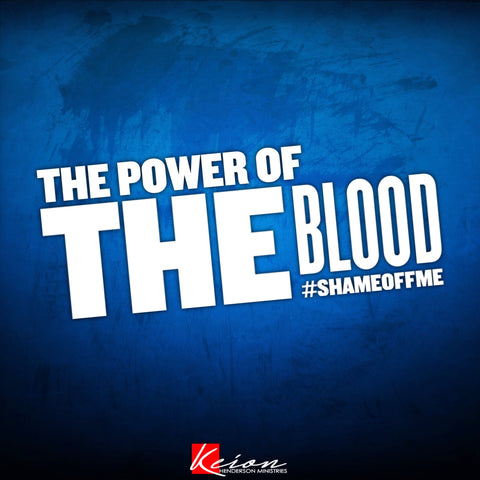 The Power of The Blood #ShameOffMe  (mp3)