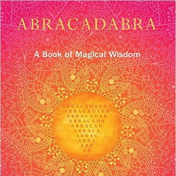ABRACADABRA: A Book of Magical Wisdom by Lori Barbaria