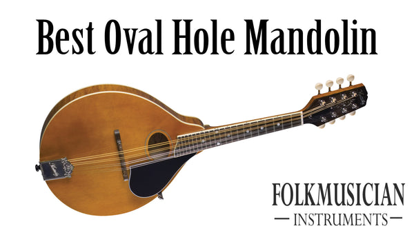 Best oval hole mandolin