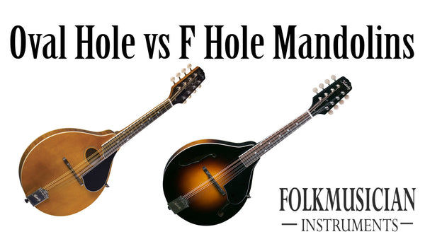 Oval Hole vs F hole mandolins