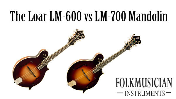 The Loar LM-600 vs LM-700 Mandolin