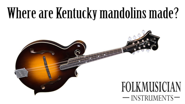 Where are Kentucky mandolins made?