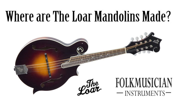 Where are The Loar Mandolins made?