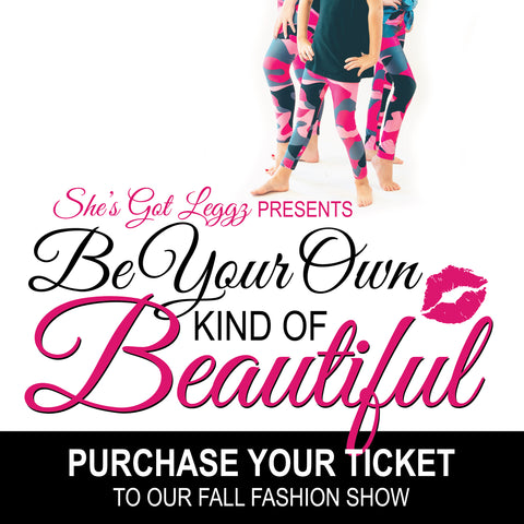 Be Your Own Kind of Beautiful Ticket - She's Got Leggz