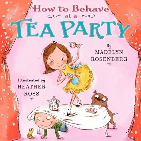 How To Behave at a Tea Party by Madelyn Rosenberg/ Illustrated by Heather Ross - Toyabella.com