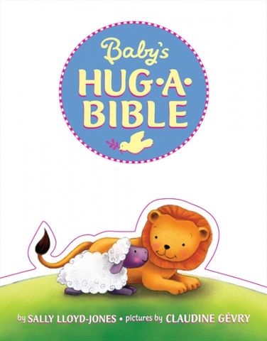 Baby's Hug-a-Bible by Sally Lloyd-Jones/ Illustrated by Claudine Gevry - Toyabella.com