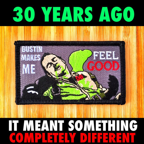 BUSTIN MAKES ME FEEL GOOD MORALE PATCH