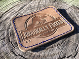 JURASSICALLY FUCKED STAMPED & NUMBERED LEATHER 3D MORALE PATCH - 3 COLOR OPTIONS