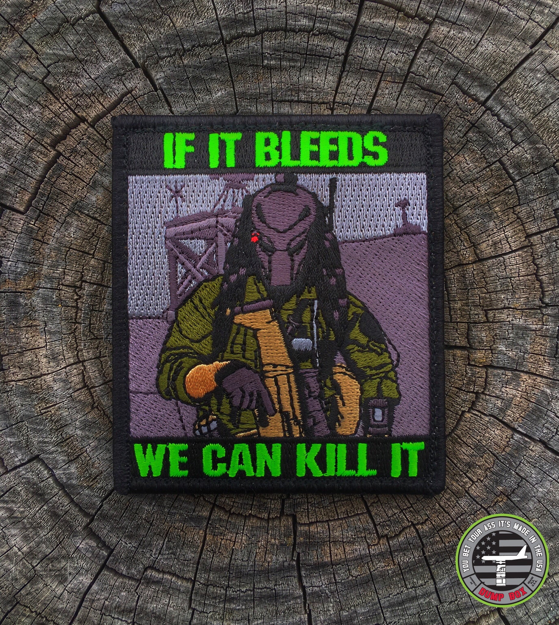 """ALL NEW"" A DUMP BOX OFFICIAL ""IF IT BLEEDS WE CAN KILL IT"" MILITARY MORALE PATCH"