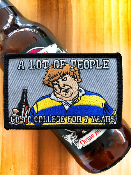 "TOMMY BOY ""A LOT OF PEOPLE GO TO COLLEGE FOR 7 YEARS"" MORALE PATCH"