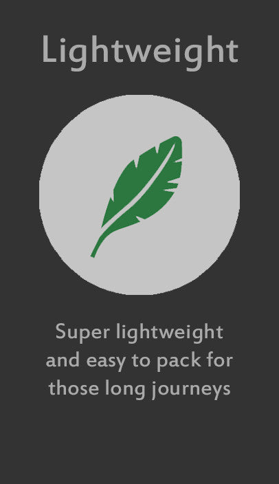 Lightweight - super lightweight and easy to pack for those long journeys