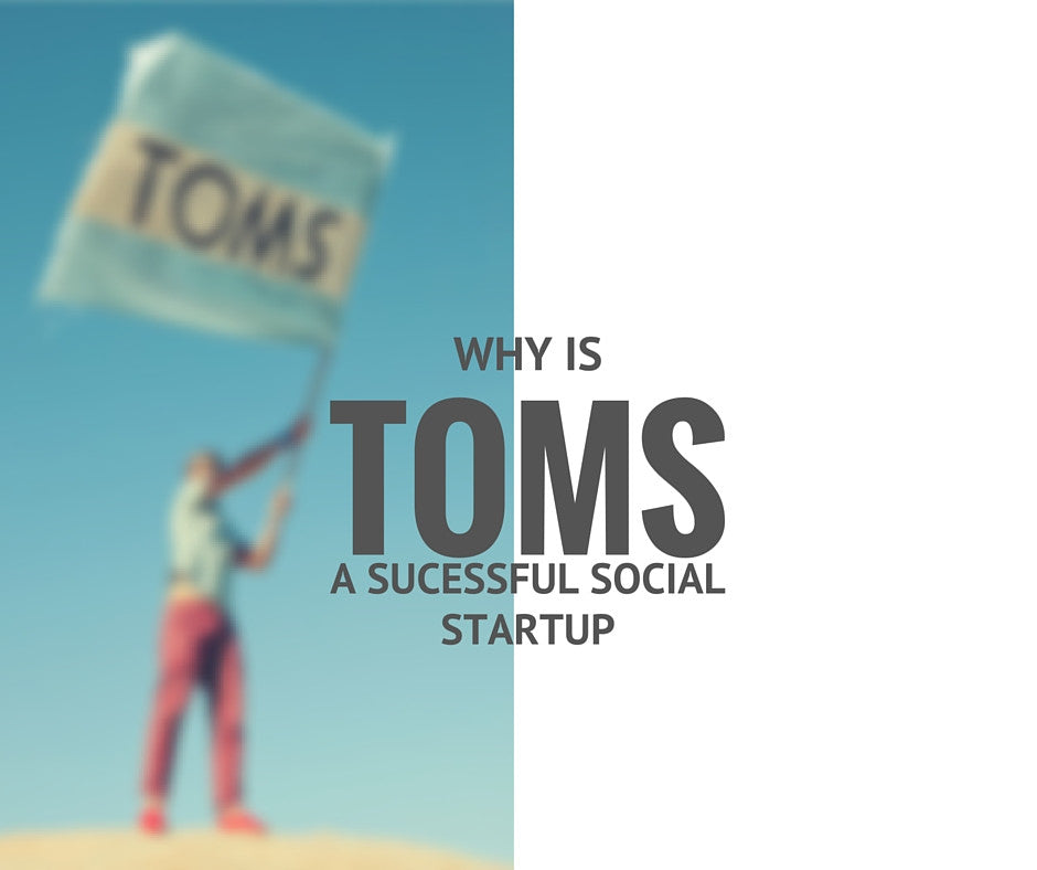 Why TOMS a Successful Social Start-up?