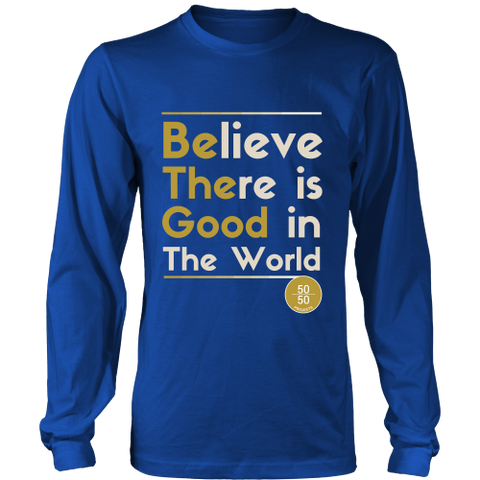 Believe There Is Good | Long Tees