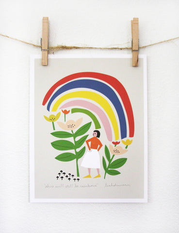There Will Still Be Rainbows Print