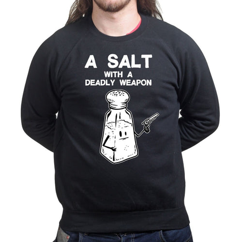 Unisex A Salt With A Deadly Weapon Sweatshirt