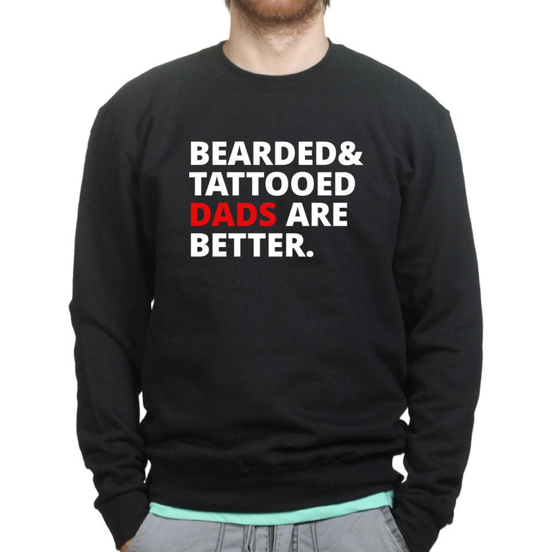 Bearded and Tattooed Dad Are Better Sweatshirt