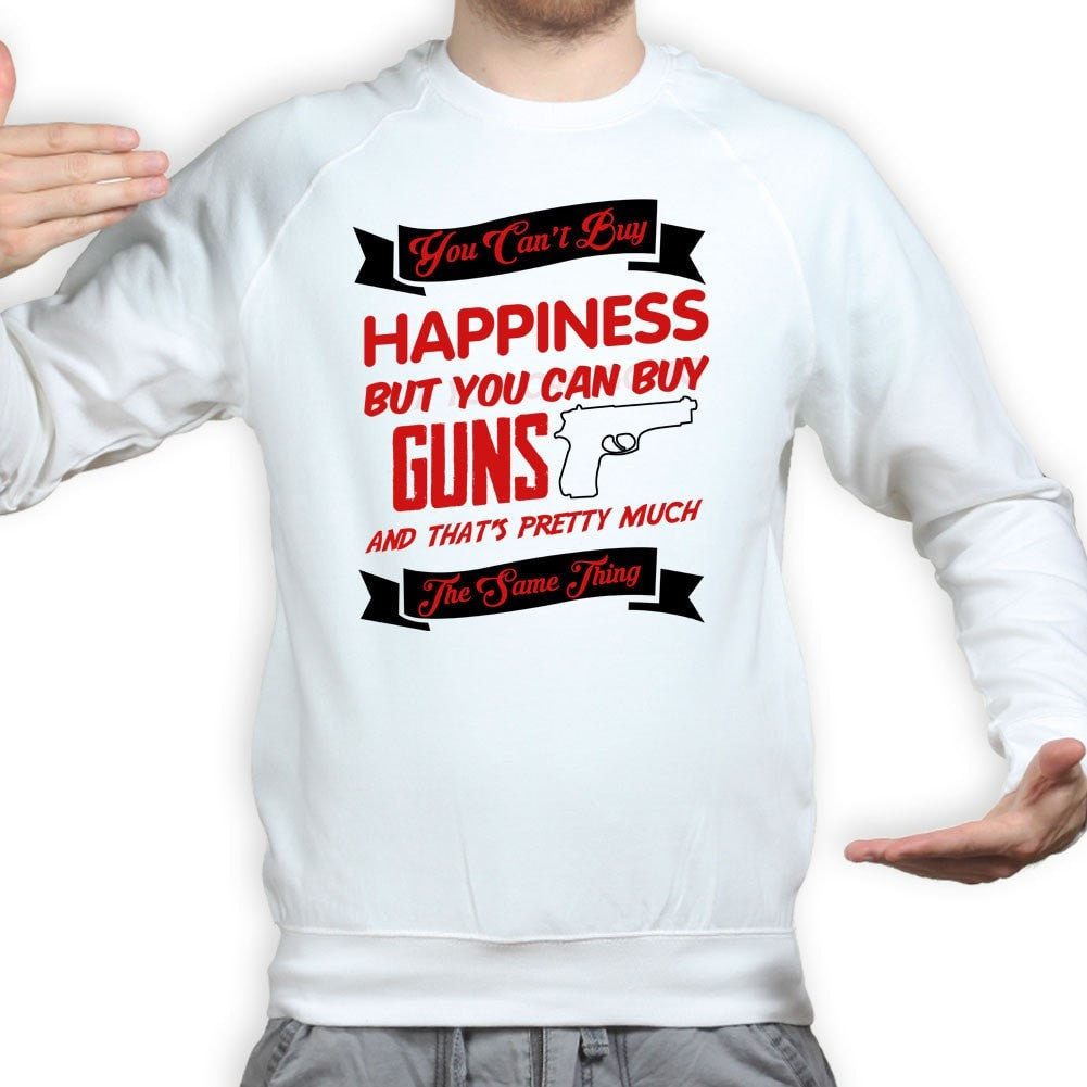 48ea52e4b Money Can't Buy Happiness But It Can Buy Guns Sweatshirt – Forged ...