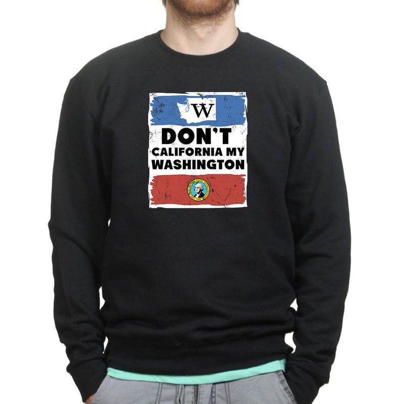 Unisex Don't California My Washington Sweatshirt