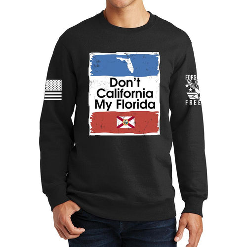 Don't California My Florida Sweatshirt