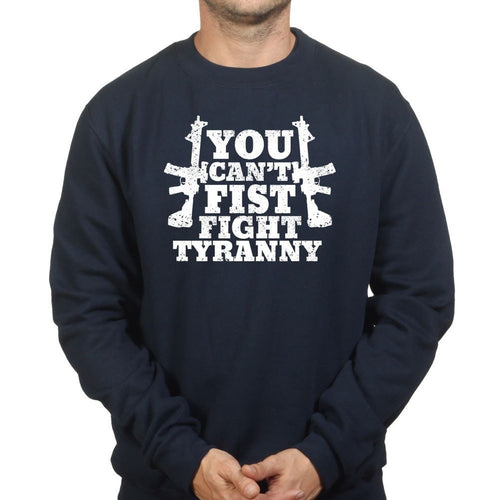 You Can't Fist Fight Tyranny Sweatshirt