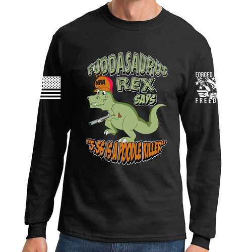 Fuddasaurus Says - 5.56 Is A Poodle Killer Long Sleeve T-shirt