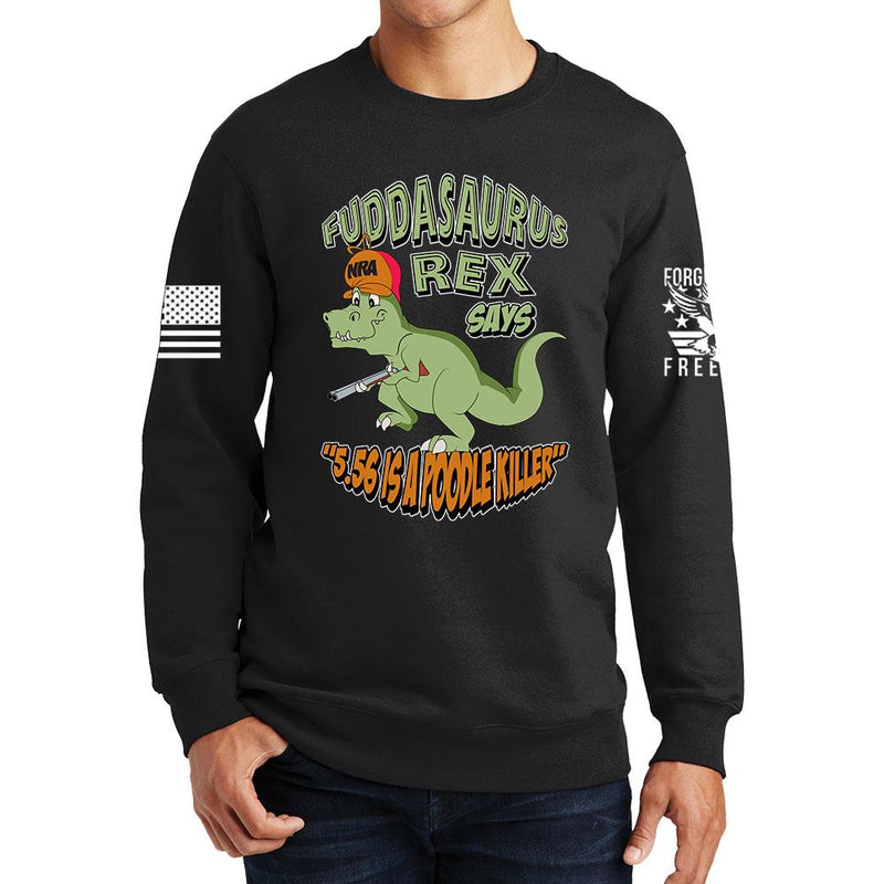 Fuddasaurus Says - 5.56 Is A Poodle Killer Sweatshirt