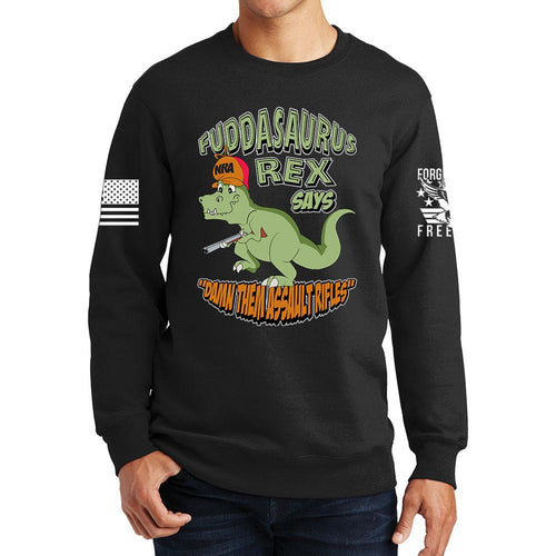 Fuddasaurus Says - Damn Them Assault Rifles Sweatshirt