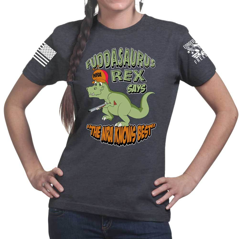 e1a1b92ff086 Fuddasaurus Says - The NRA Know's Best Ladies T-shirt – Forged From ...