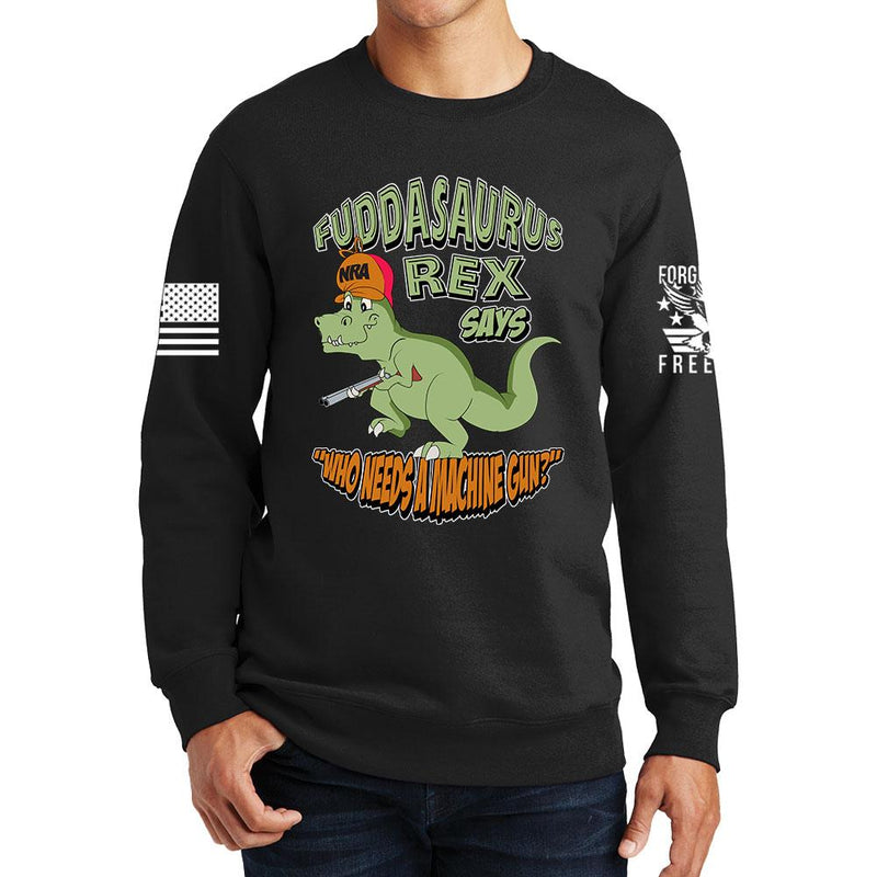 Fuddasaurus Says - Who Needs A Machinegun Sweatshirt