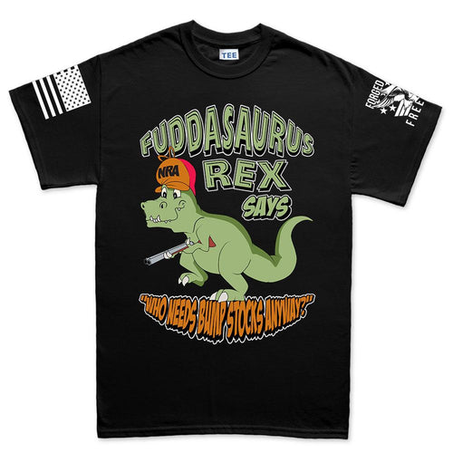 Fuddasaurus Says - Who Needs A Bump Stock Men's T-shirt