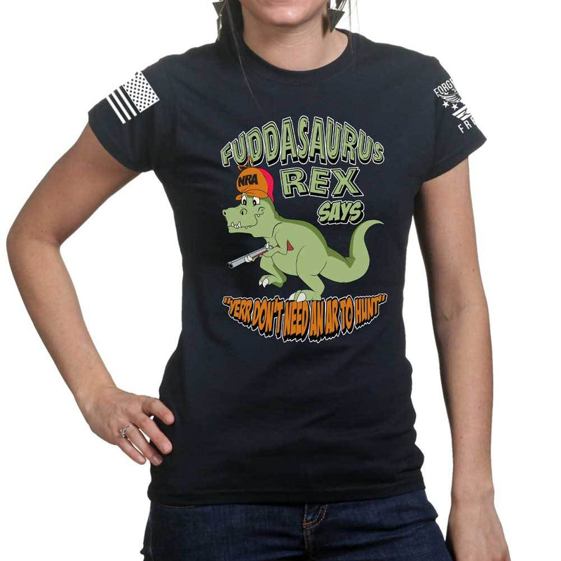 Fuddasaurus Says - Yer Don't Need An AR to Hunt Ladies T-shirt
