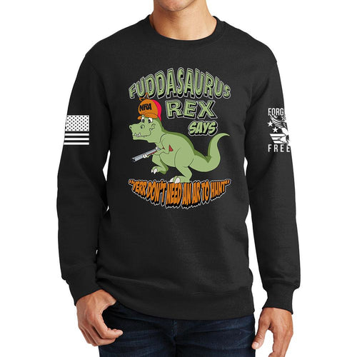 Fuddasaurus Says - Yer Don't Need An AR to Hunt Sweatshirt