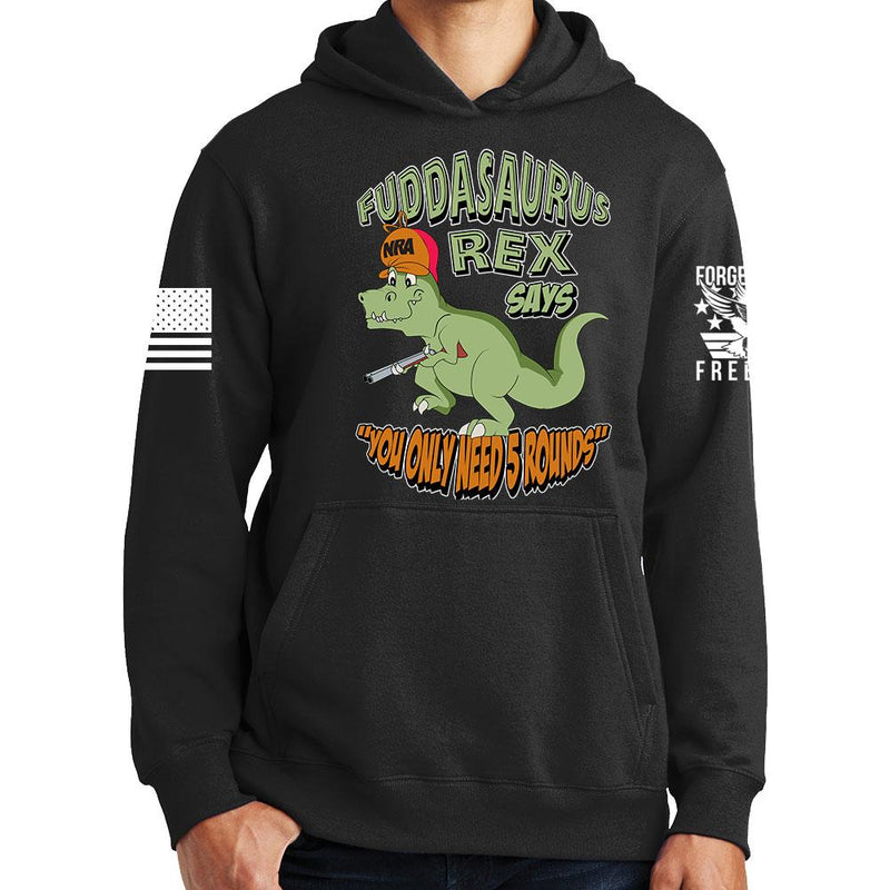 Fuddasaurus Says You Only Need 5 Rounds Hoodie